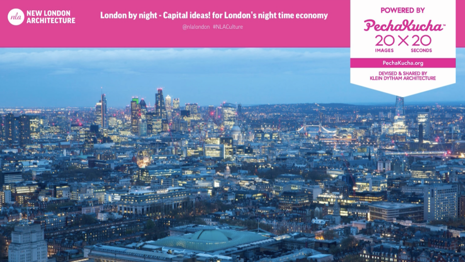 Capital ideas for London's night time economy - Powered by PechaKucha