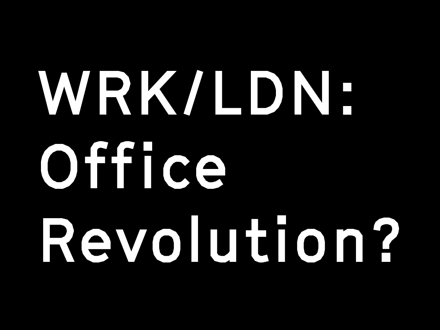 WRK/LDN: office revolution? Deadline TODAY