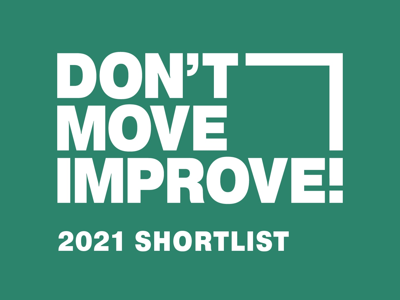 Don't Move, Improve! 2021 Shortlist